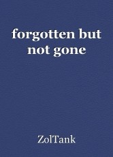forgotten but not gone