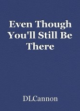 Even Though You'll Still Be There