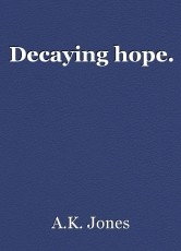 Decaying hope.