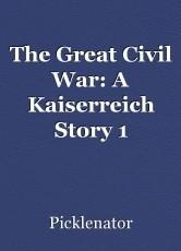 The Great Civil War: A Kaiserreich Story 1