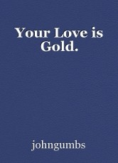 Your Love is Gold.