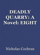 DEADLY QUARRY: A Novel: EIGHT