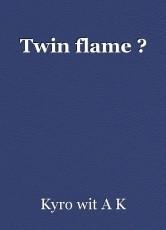Twin flame ?