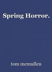 Spring Horror.