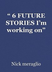 """"""" 6 FUTURE STORIES I'm working on"""""""