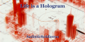 Life is a Hologram