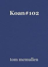 Koan#102