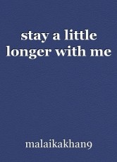 stay a little longer with me
