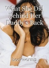 What She Did Behind Her Daddy's Back