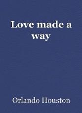 Love made a way