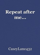 Repeat after me...