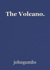The Volcano.