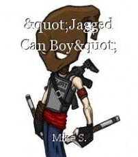 """""""Jagged Can Boy"""""""