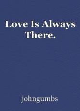 Love Is Always There.