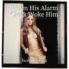 When His Alarm Clock Woke Him