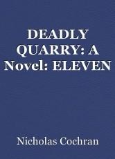 DEADLY QUARRY: A Novel: ELEVEN