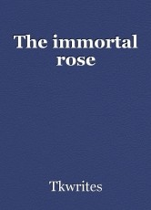 The immortal rose
