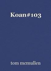 Koan#103