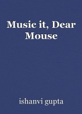 Music it, Dear Mouse