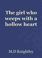 The girl who weeps with a hollow heart