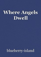 Where Angels Dwell