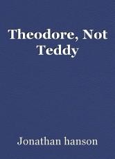 Theodore, Not Teddy