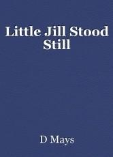 Little Jill Stood Still