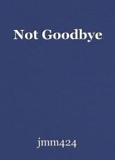 Not Goodbye