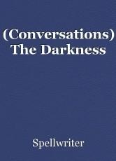 (Conversations) The Darkness