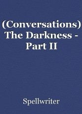 (Conversations) The Darkness - Part II