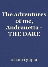 The adventures of me, Andranetta - THE DARE