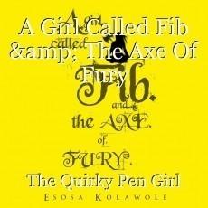A Girl Called Fib & The Axe Of Fury