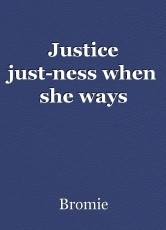 Justice just-ness when she ways