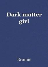 Dark matter girl