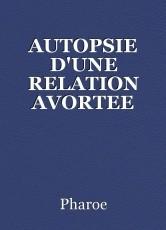 AUTOPSIE D'UNE RELATION AVORTEE
