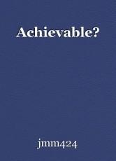 Achievable?
