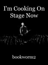 I'm Cooking On Stage Now