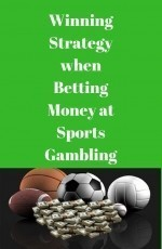 Winning Strategy when Betting Money at Sports Gambling