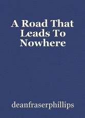 A Road That Leads To Nowhere