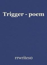 Trigger - poem