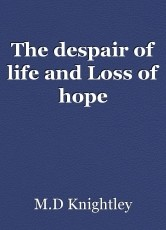 The despair of life and Loss of hope