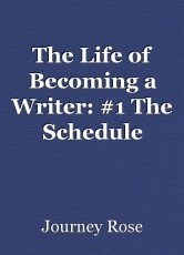 The Life of Becoming a Writer: #1 The Schedule
