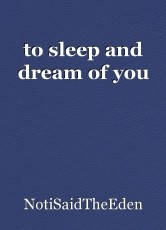 to sleep and dream of you