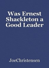 Was Ernest Shackleton a Good Leader
