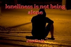 loneliness is not being alone