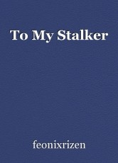 To My Stalker