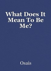 What Does It Mean To Be Me?