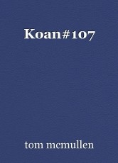Koan#107