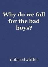 Why do we fall for the bad boys?