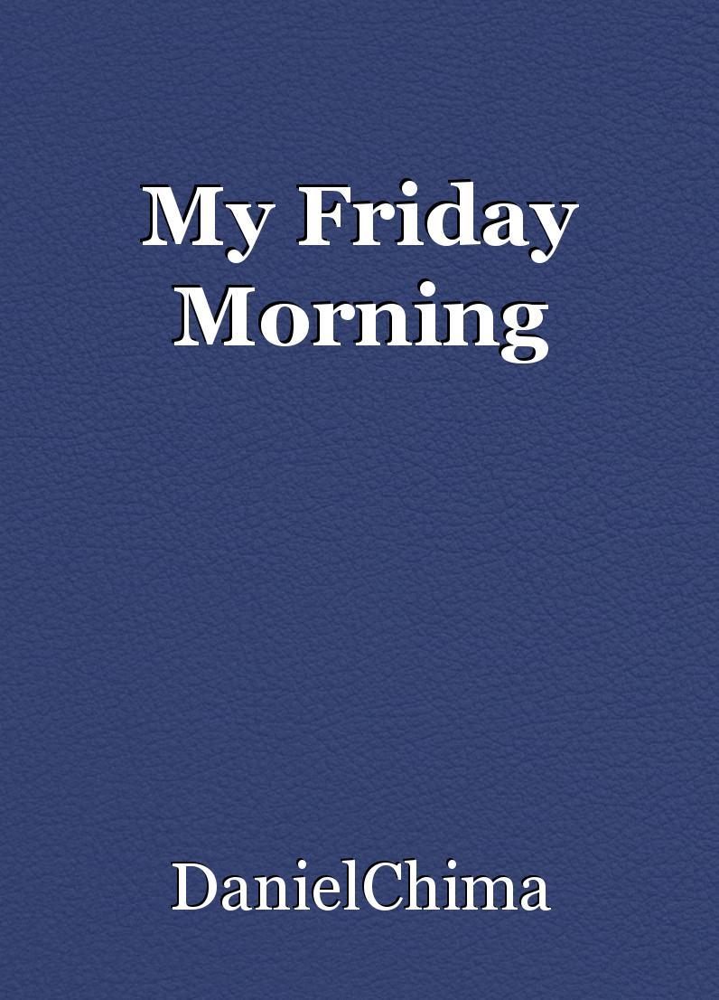 My Friday Morning, poem by DanielChima